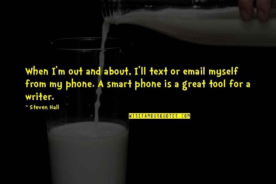Smart'n'civ'lize Quotes By Steven Hall: When I'm out and about, I'll text or
