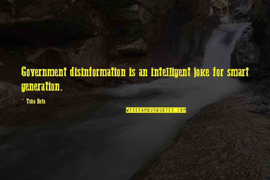 Smart'n'civ'lize Quotes By Toba Beta: Government disinformation is an intelligent joke for smart
