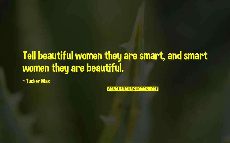 Smart'n'civ'lize Quotes By Tucker Max: Tell beautiful women they are smart, and smart