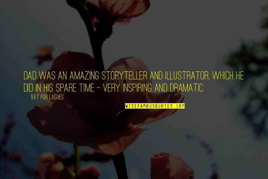 Smear Campaigns Quotes By Bat For Lashes: Dad was an amazing storyteller and illustrator, which