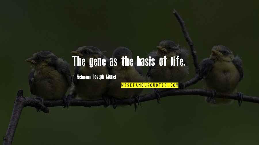 Smear Campaigns Quotes By Hermann Joseph Muller: The gene as the basis of life.