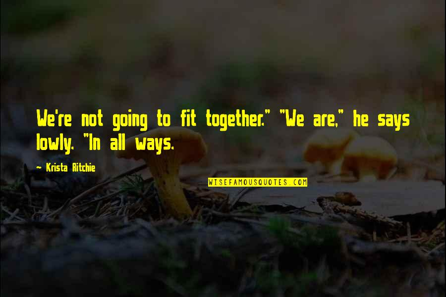 """Smear Campaigns Quotes By Krista Ritchie: We're not going to fit together."""" """"We are,"""""""