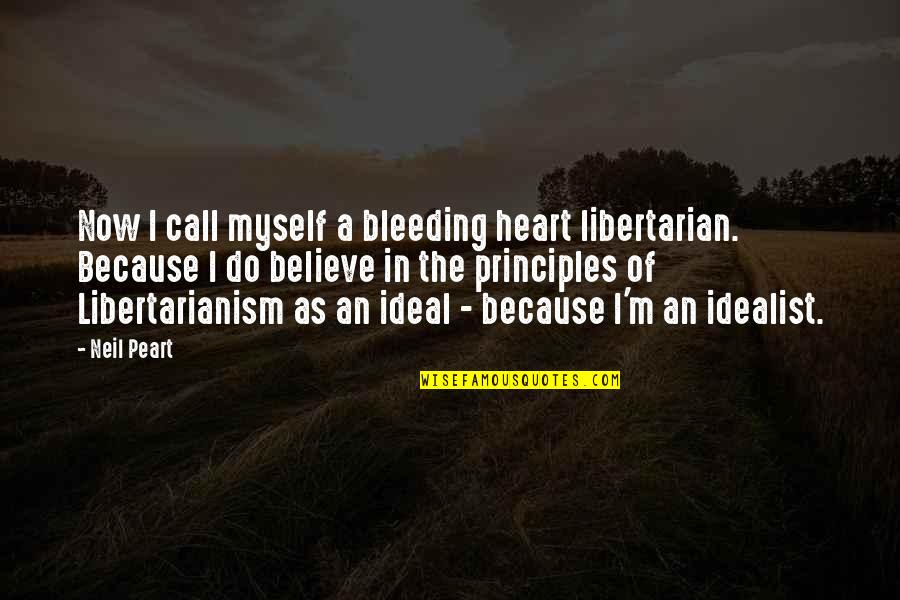 Smear Campaigns Quotes By Neil Peart: Now I call myself a bleeding heart libertarian.