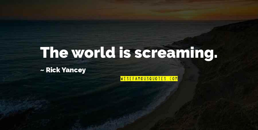 Smear Campaigns Quotes By Rick Yancey: The world is screaming.
