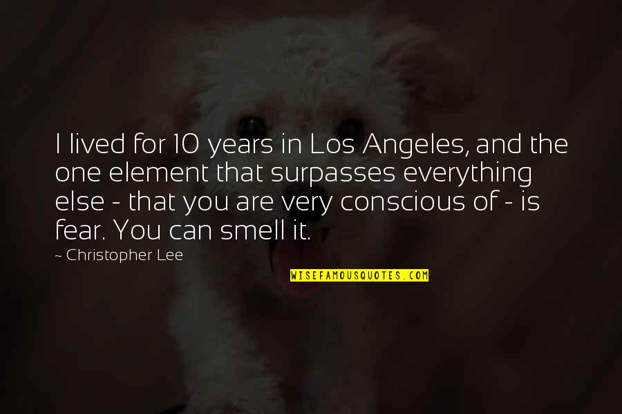 Smell Fear Quotes By Christopher Lee: I lived for 10 years in Los Angeles,