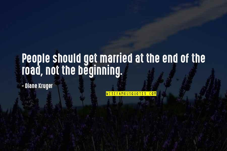 Smell Fear Quotes By Diane Kruger: People should get married at the end of