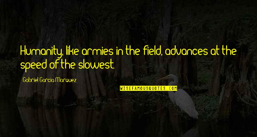Smell Fear Quotes By Gabriel Garcia Marquez: Humanity, like armies in the field, advances at