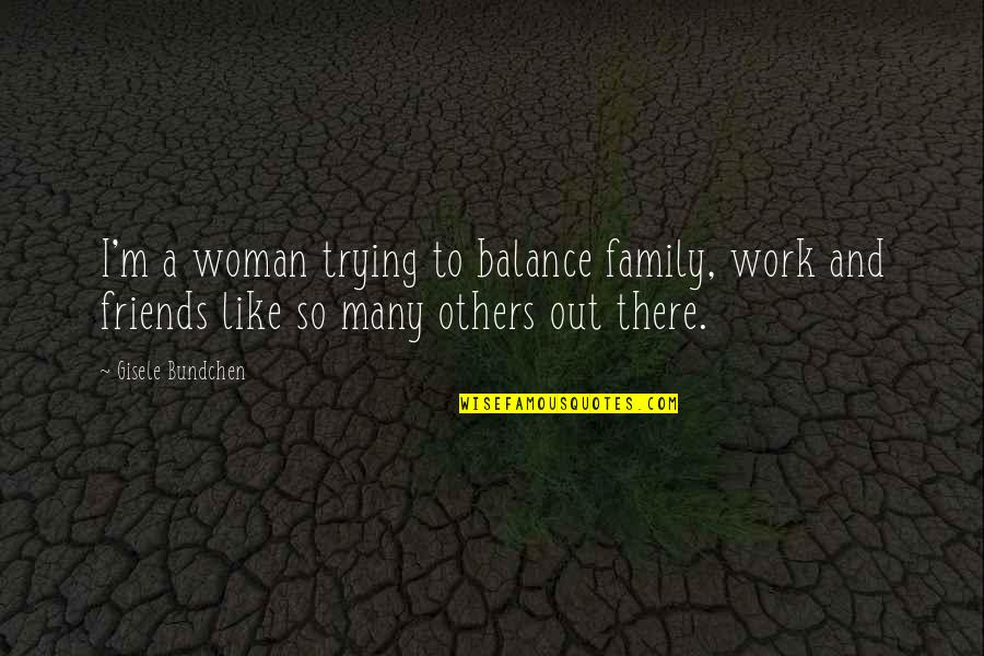 Smell Fear Quotes By Gisele Bundchen: I'm a woman trying to balance family, work