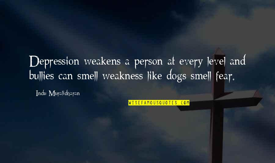Smell Fear Quotes By Indu Muralidharan: Depression weakens a person at every level and