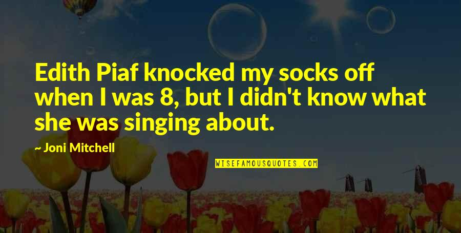 Smell Fear Quotes By Joni Mitchell: Edith Piaf knocked my socks off when I
