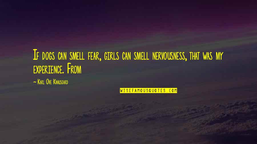 Smell Fear Quotes By Karl Ove Knausgard: If dogs can smell fear, girls can smell
