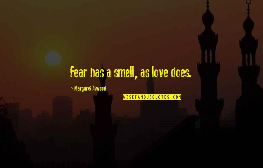 Smell Fear Quotes By Margaret Atwood: Fear has a smell, as love does.