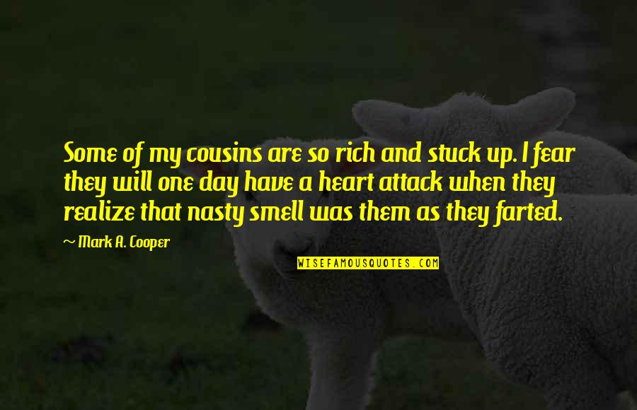 Smell Fear Quotes By Mark A. Cooper: Some of my cousins are so rich and