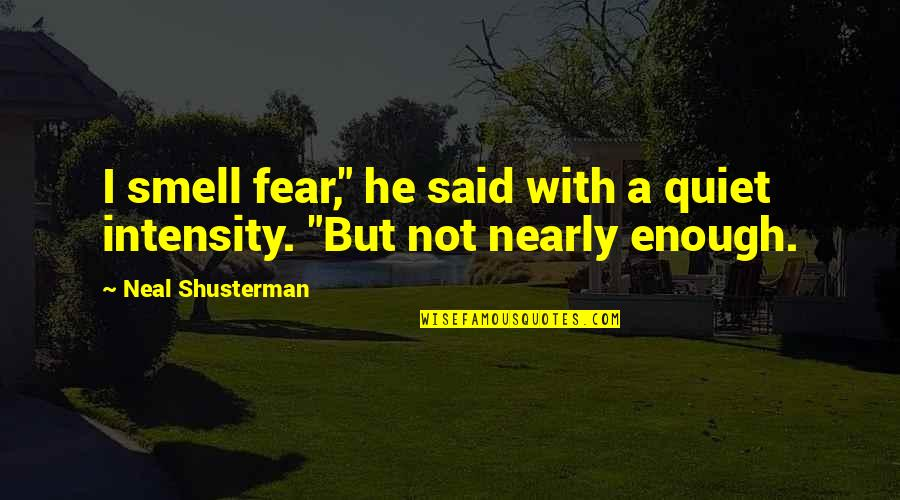 "Smell Fear Quotes By Neal Shusterman: I smell fear,"" he said with a quiet"