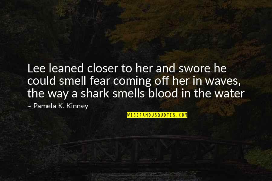 Smell Fear Quotes By Pamela K. Kinney: Lee leaned closer to her and swore he