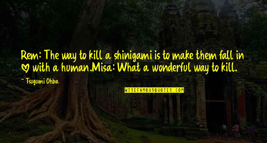 Smell Fear Quotes By Tsugumi Ohba: Rem: The way to kill a shinigami is