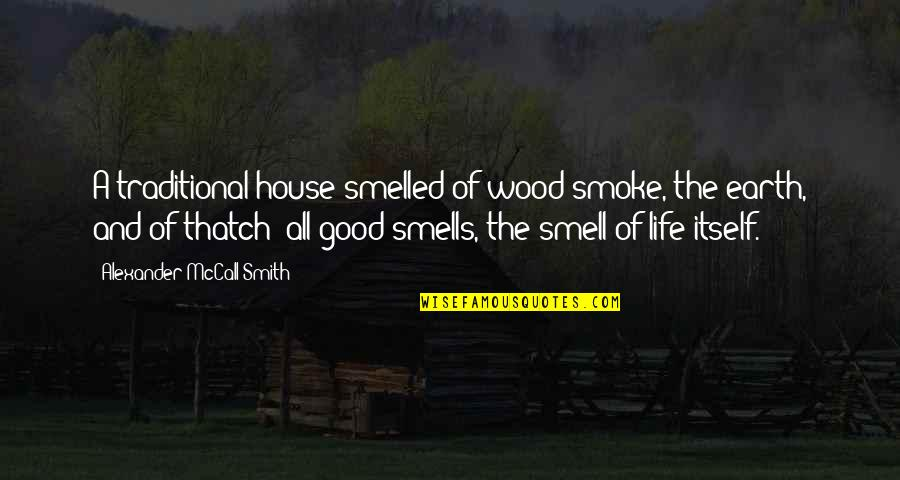 Smell Of Home Quotes By Alexander McCall Smith: A traditional house smelled of wood smoke, the
