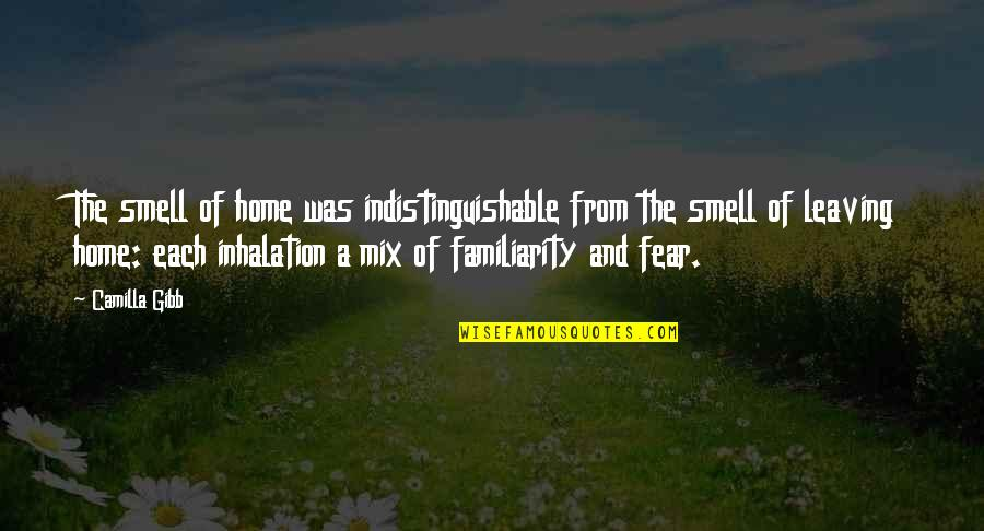 Smell Of Home Quotes By Camilla Gibb: The smell of home was indistinguishable from the