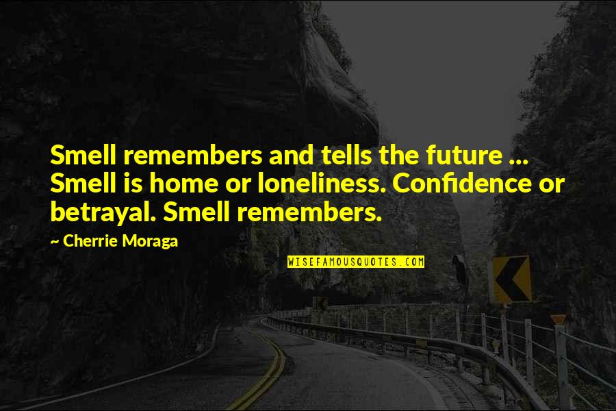 Smell Of Home Quotes By Cherrie Moraga: Smell remembers and tells the future ... Smell