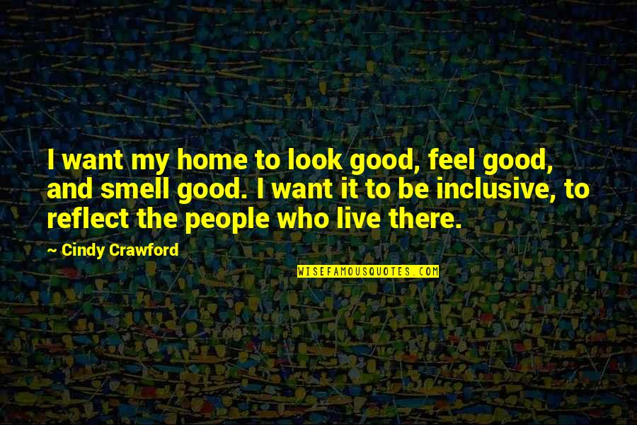 Smell Of Home Quotes By Cindy Crawford: I want my home to look good, feel