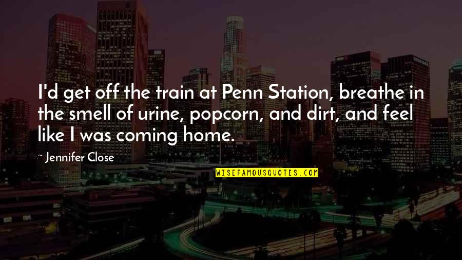 Smell Of Home Quotes By Jennifer Close: I'd get off the train at Penn Station,