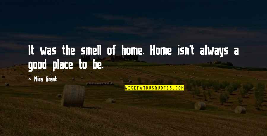 Smell Of Home Quotes By Mira Grant: It was the smell of home. Home isn't