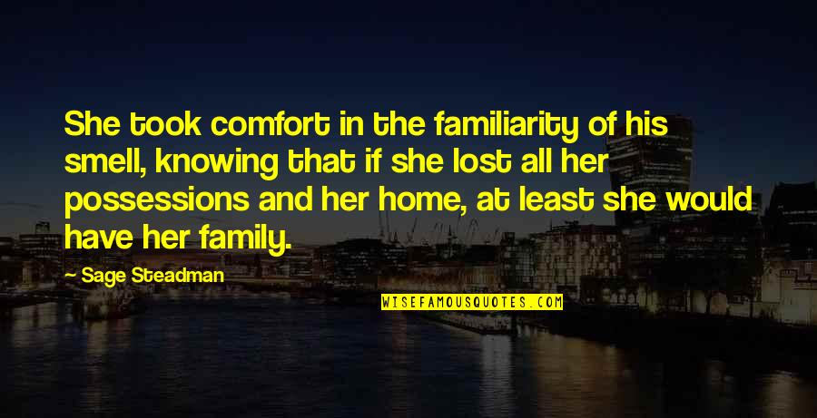 Smell Of Home Quotes By Sage Steadman: She took comfort in the familiarity of his