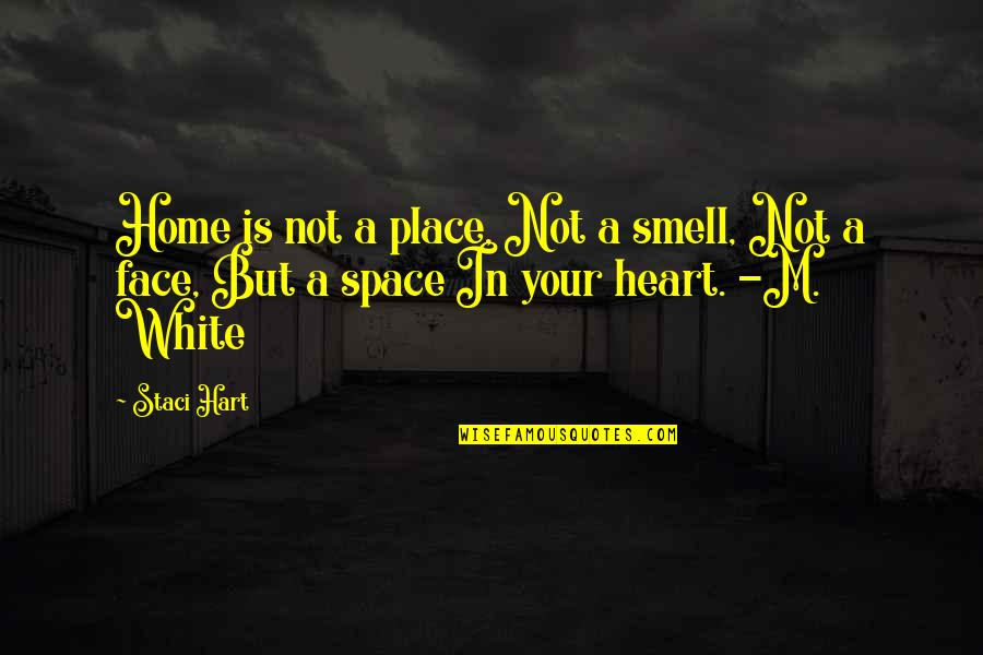 Smell Of Home Quotes By Staci Hart: Home is not a place, Not a smell,