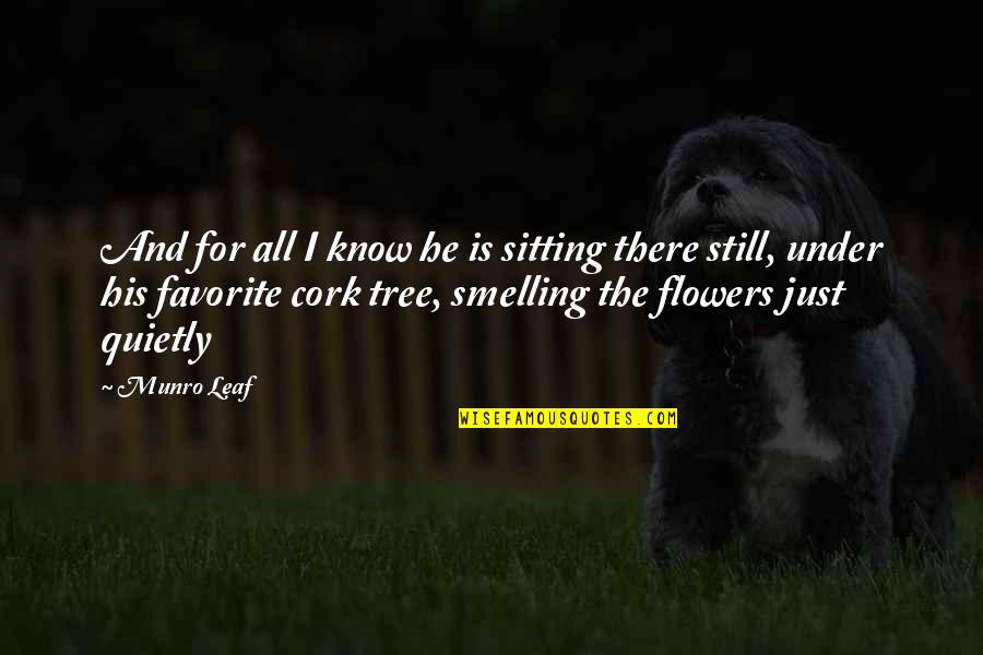 Smelling The Flowers Quotes By Munro Leaf: And for all I know he is sitting