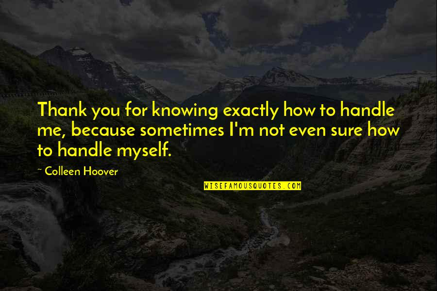 Smi Futures Quotes By Colleen Hoover: Thank you for knowing exactly how to handle