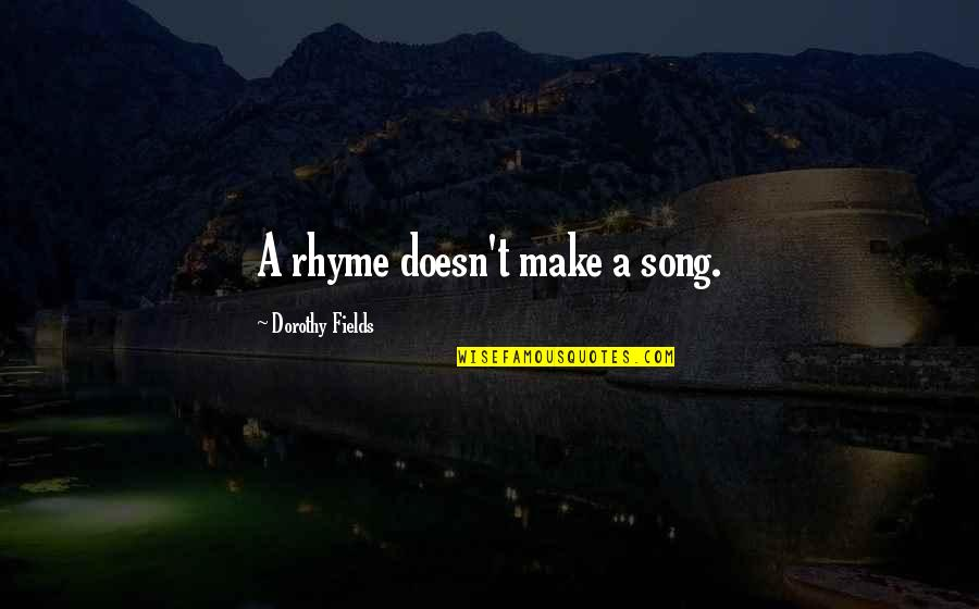 Smi Futures Quotes By Dorothy Fields: A rhyme doesn't make a song.
