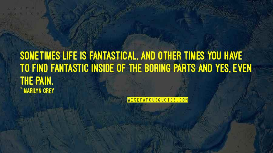 Smi Futures Quotes By Marilyn Grey: Sometimes life is fantastical, and other times you