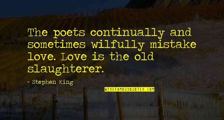 Smi Futures Quotes By Stephen King: The poets continually and sometimes wilfully mistake love.