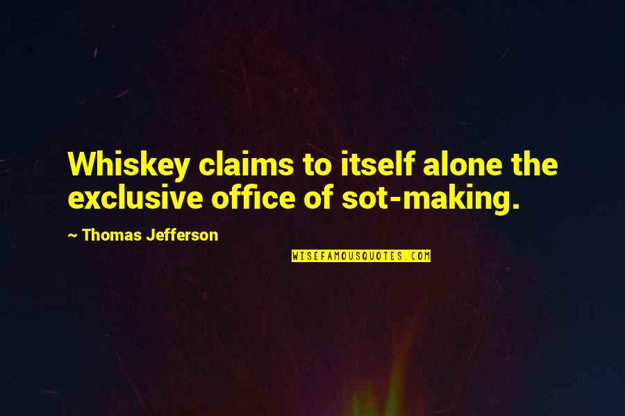 Smi Futures Quotes By Thomas Jefferson: Whiskey claims to itself alone the exclusive office