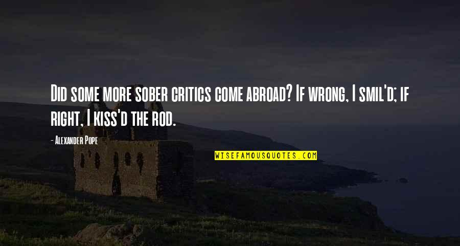 Smil'd Quotes By Alexander Pope: Did some more sober critics come abroad? If
