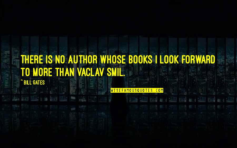 Smil'd Quotes By Bill Gates: There is no author whose books I look