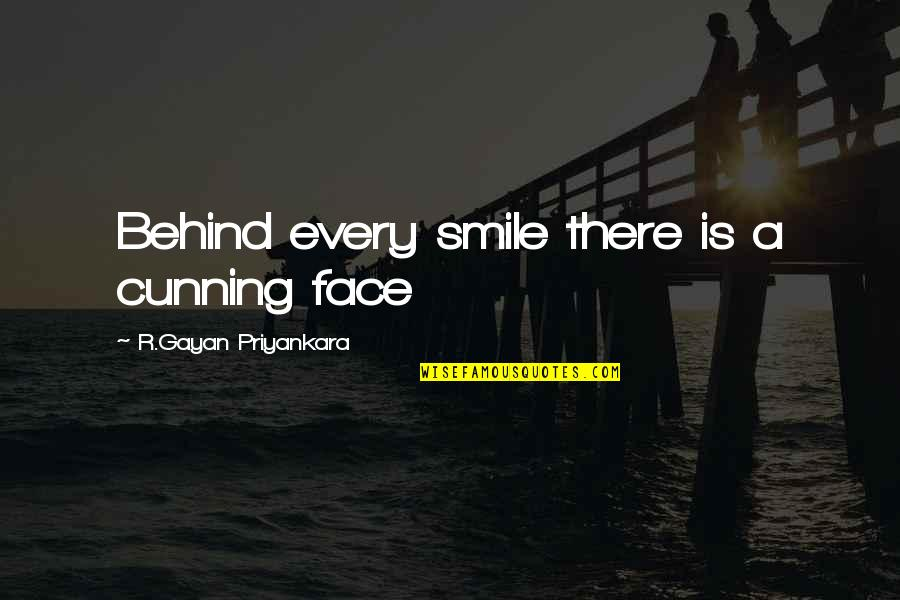 Smil'd Quotes By R.Gayan Priyankara: Behind every smile there is a cunning face
