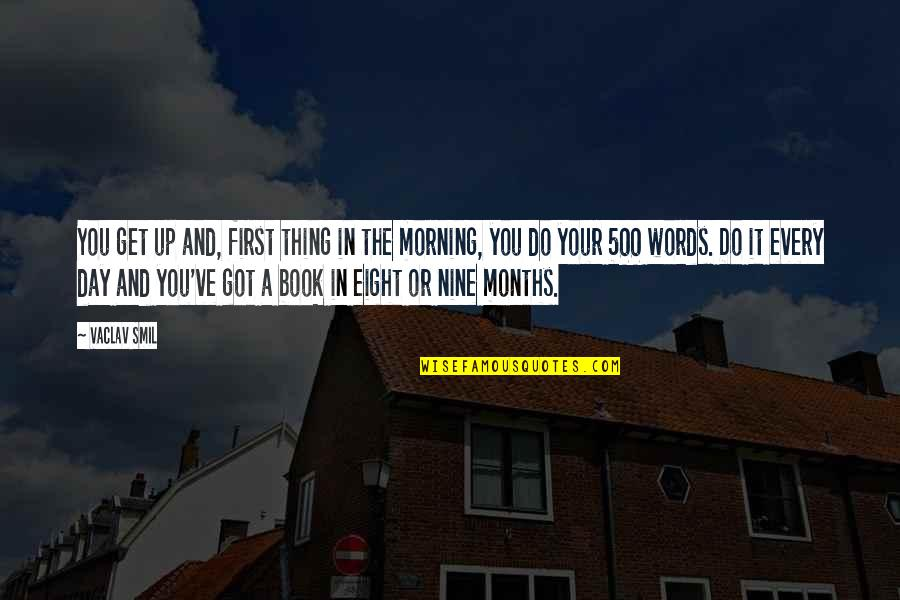 Smil'd Quotes By Vaclav Smil: You get up and, first thing in the
