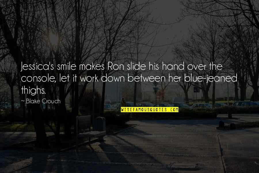 Smile And Work Quotes By Blake Crouch: Jessica's smile makes Ron slide his hand over