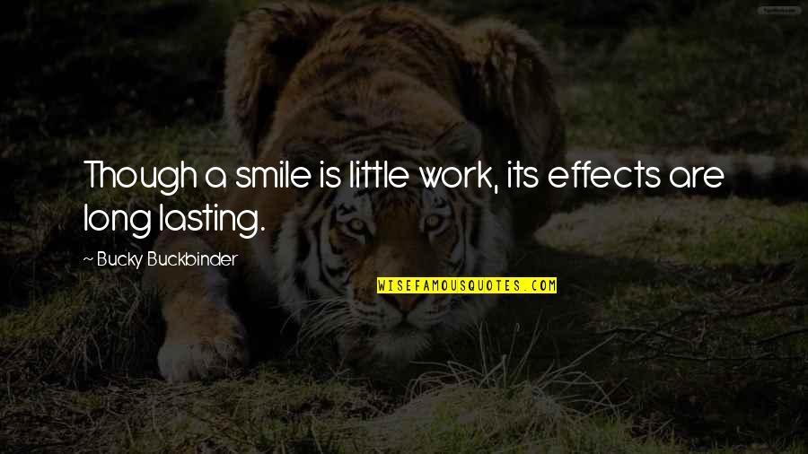 Smile And Work Quotes By Bucky Buckbinder: Though a smile is little work, its effects
