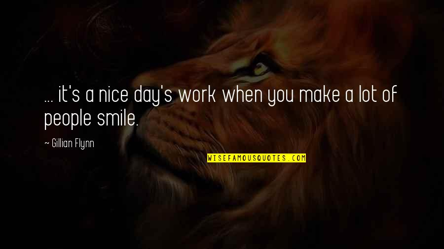 Smile And Work Quotes By Gillian Flynn: ... it's a nice day's work when you