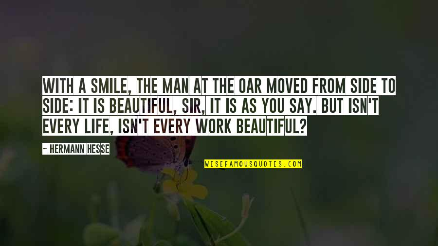 Smile And Work Quotes By Hermann Hesse: With a smile, the man at the oar