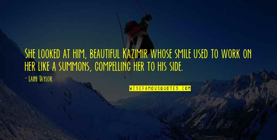 Smile And Work Quotes By Laini Taylor: She looked at him, beautiful Kazimir whose smile