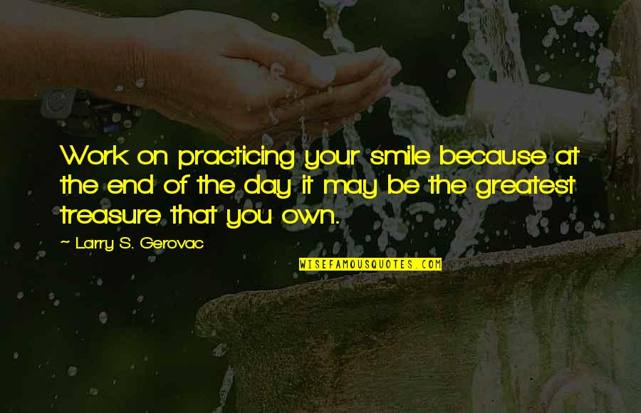 Smile And Work Quotes By Larry S. Gerovac: Work on practicing your smile because at the