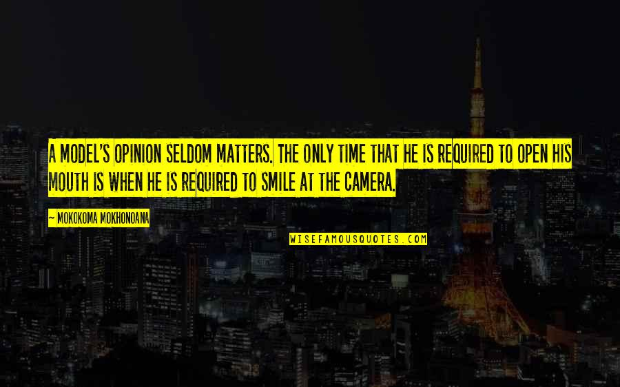 Smile And Work Quotes By Mokokoma Mokhonoana: A model's opinion seldom matters. The only time
