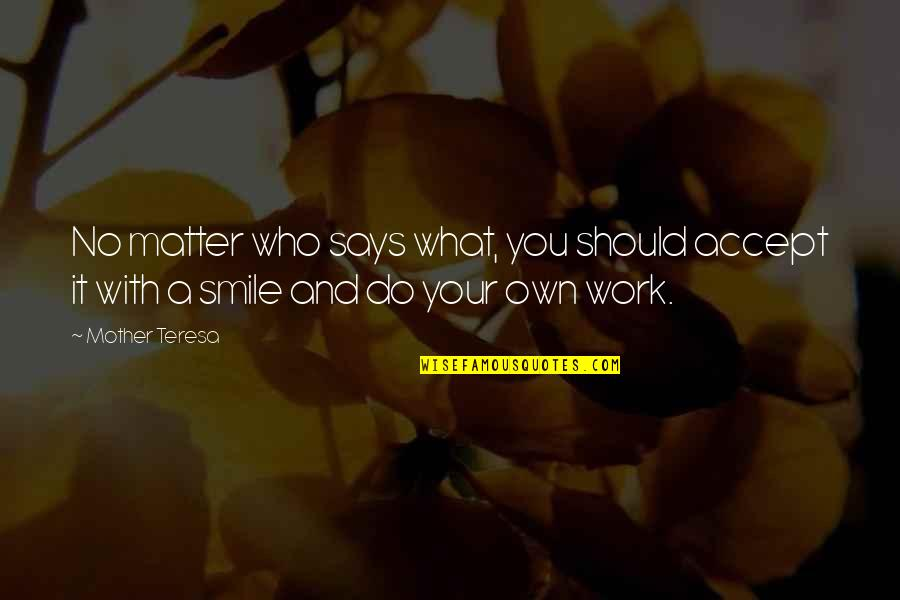 Smile And Work Quotes By Mother Teresa: No matter who says what, you should accept