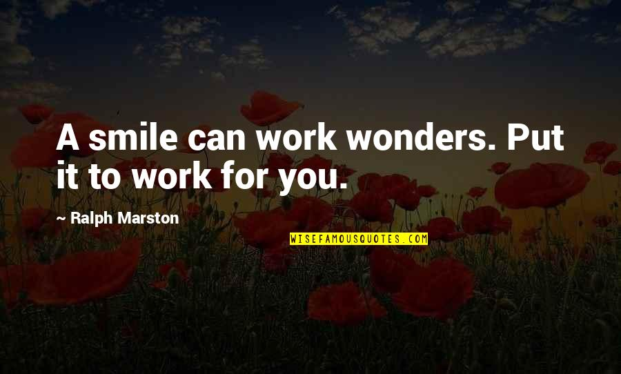Smile And Work Quotes By Ralph Marston: A smile can work wonders. Put it to
