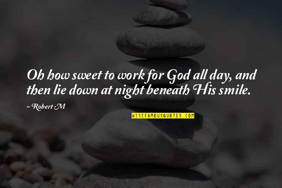 Smile And Work Quotes By Robert M: Oh how sweet to work for God all