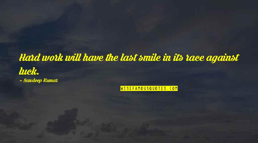Smile And Work Quotes By Sandeep Kumar: Hard work will have the last smile in