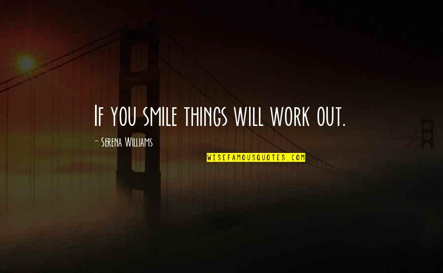Smile And Work Quotes By Serena Williams: If you smile things will work out.